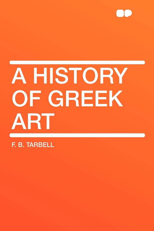 Фото - F. B. Tarbell A History of Greek Art james mason hoppin greek art on greek soil