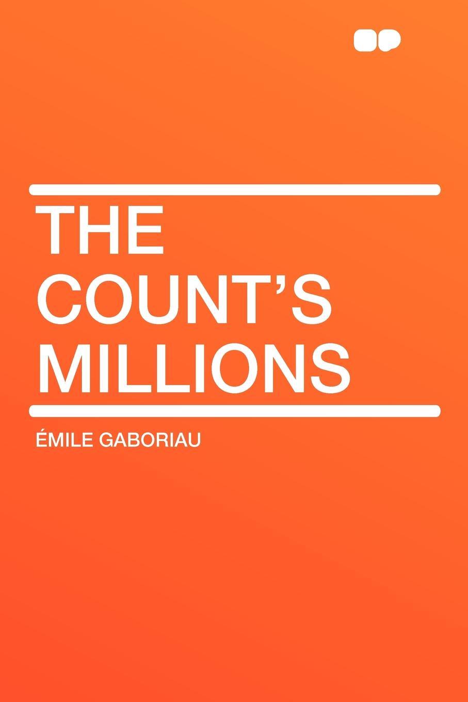 Emile Gaboriau The Count's Millions цена и фото