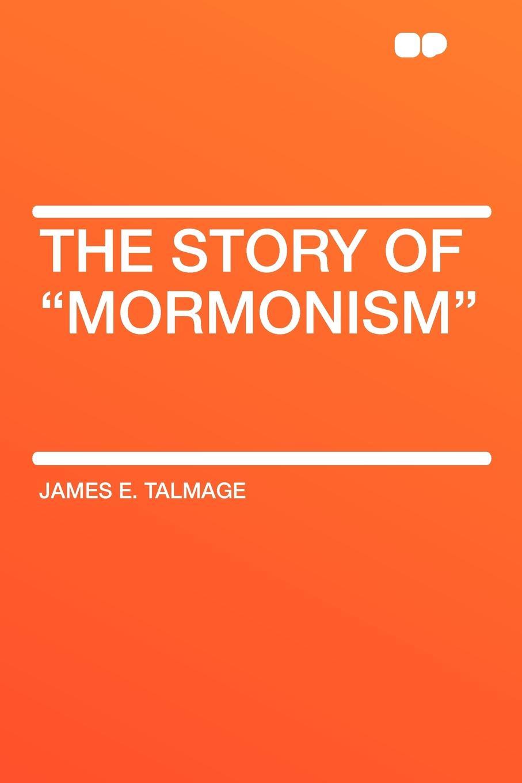 James E. Talmage The Story of Mormonism james e taris the venality effect voidline