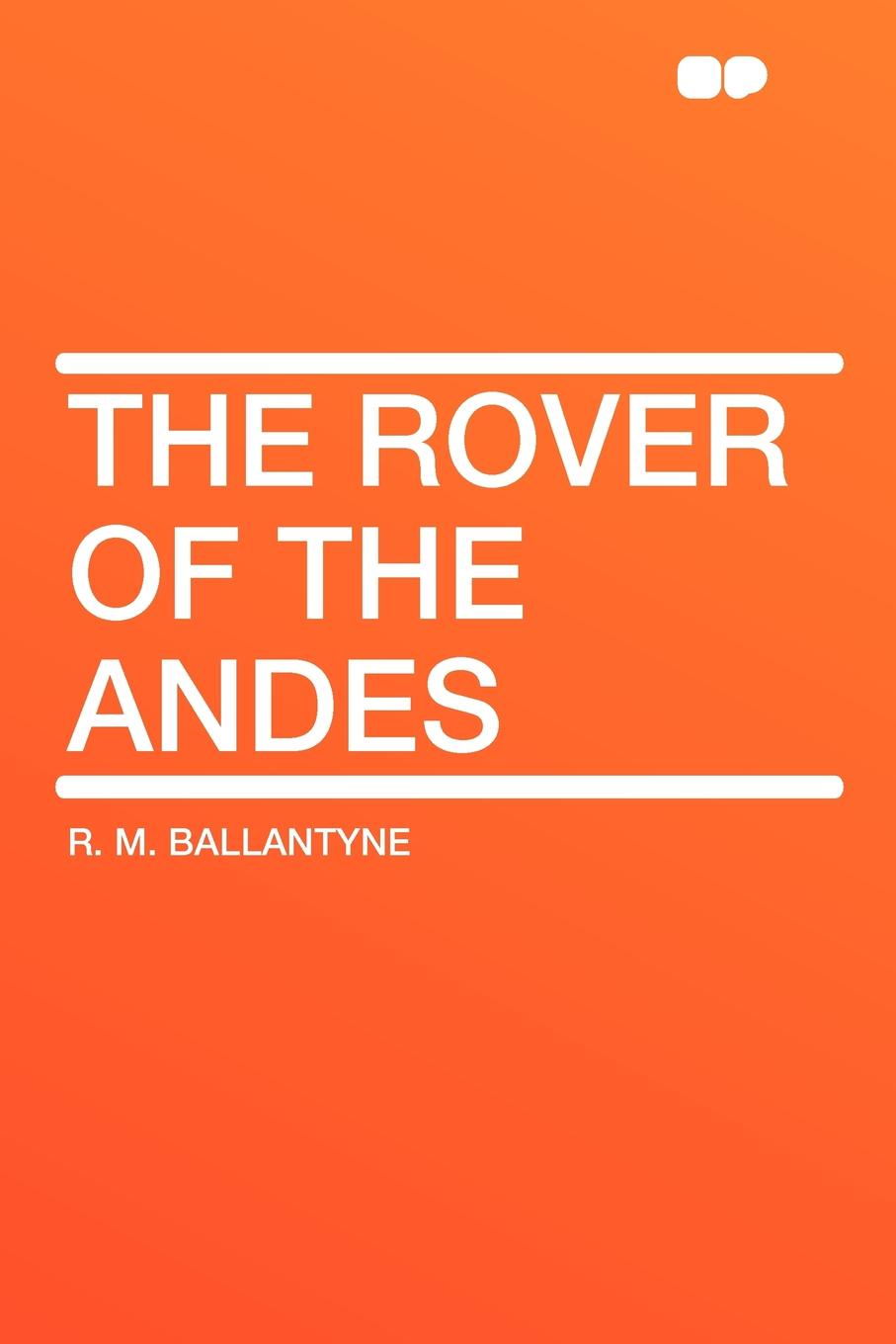 R. M. Ballantyne The Rover of the Andes цена