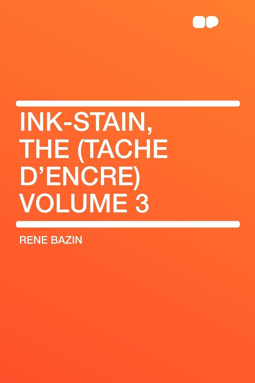 Rene Bazin Ink-Stain, the (Tache d'encre) Volume 3 rené bazin contes choisis de rene bazin