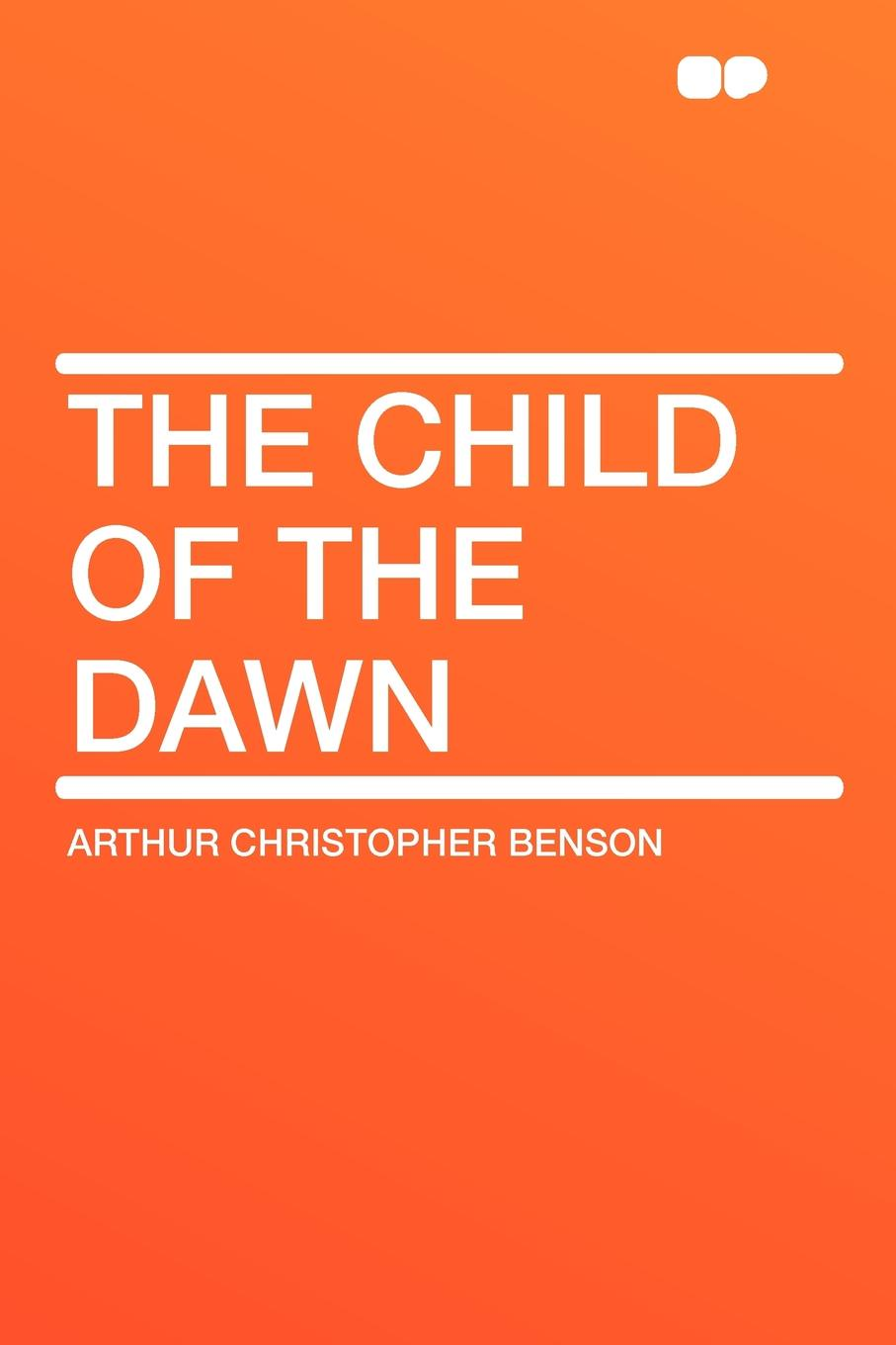 Фото - Arthur Christopher Benson The Child of the Dawn dawn bowe the colors of dawn secrets within
