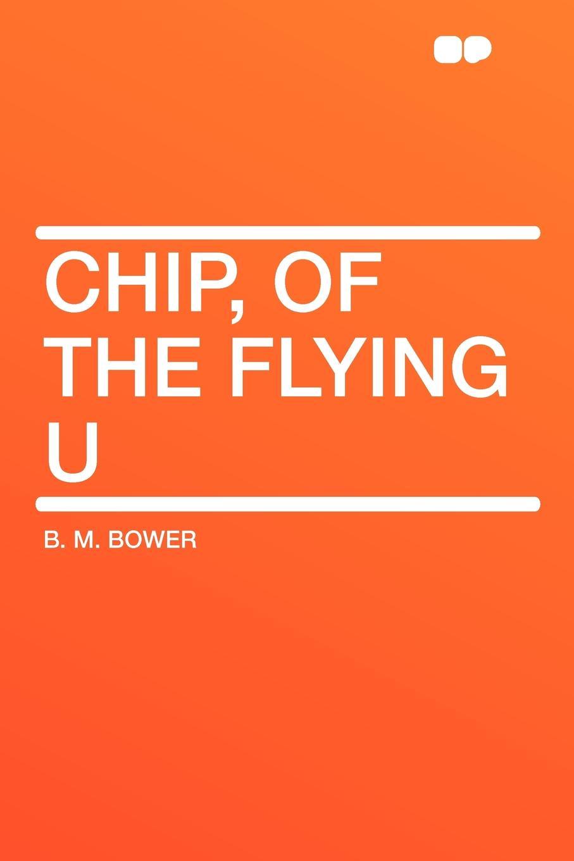 B. M. Bower Chip, of the Flying U bower b m rim o the world