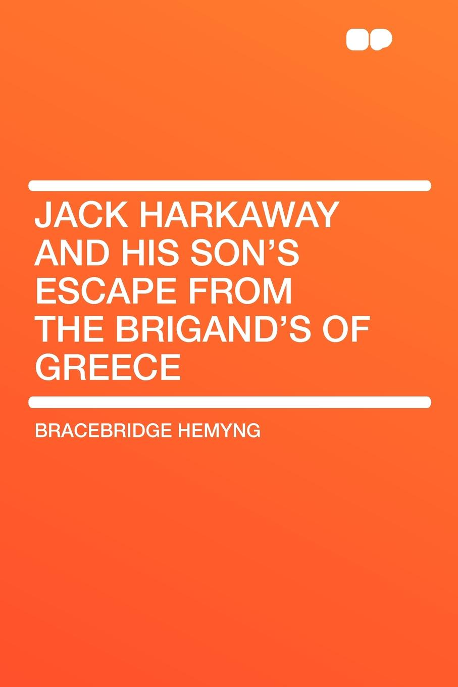 Bracebridge Hemyng Jack Harkaway and His Sons Escape from the Brigands of Greece