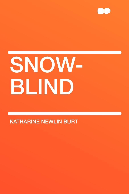 где купить Katharine Newlin Burt Snow-Blind по лучшей цене