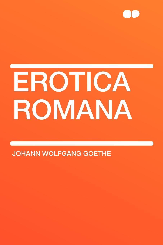 Johann Wolfgang Goethe Erotica Romana
