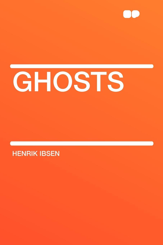 Henrik Ibsen Ghosts