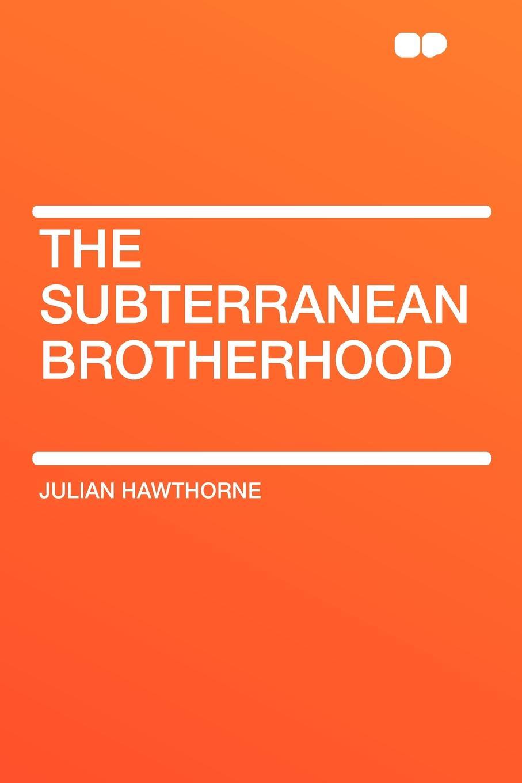 Julian Hawthorne The Subterranean Brotherhood powers m babcock j the brotherhood 1