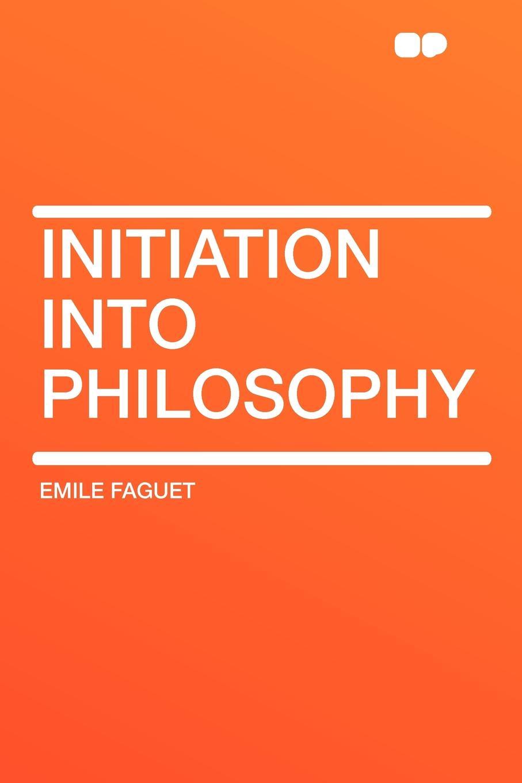 Emile Faguet Initiation into Philosophy emile faguet emile faguet de l acad franc en lisant corneille l homme et son otemps l