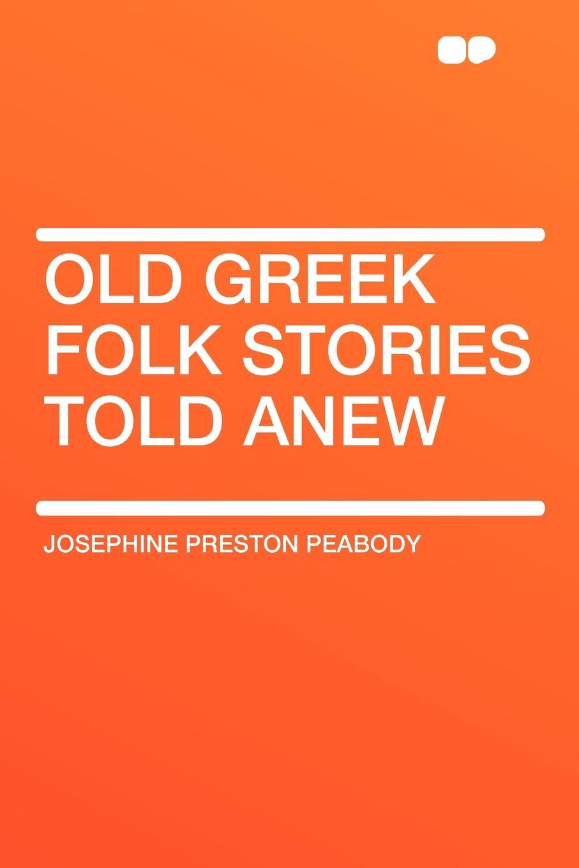 Josephine Preston Peabody Old Greek Folk Stories Told Anew