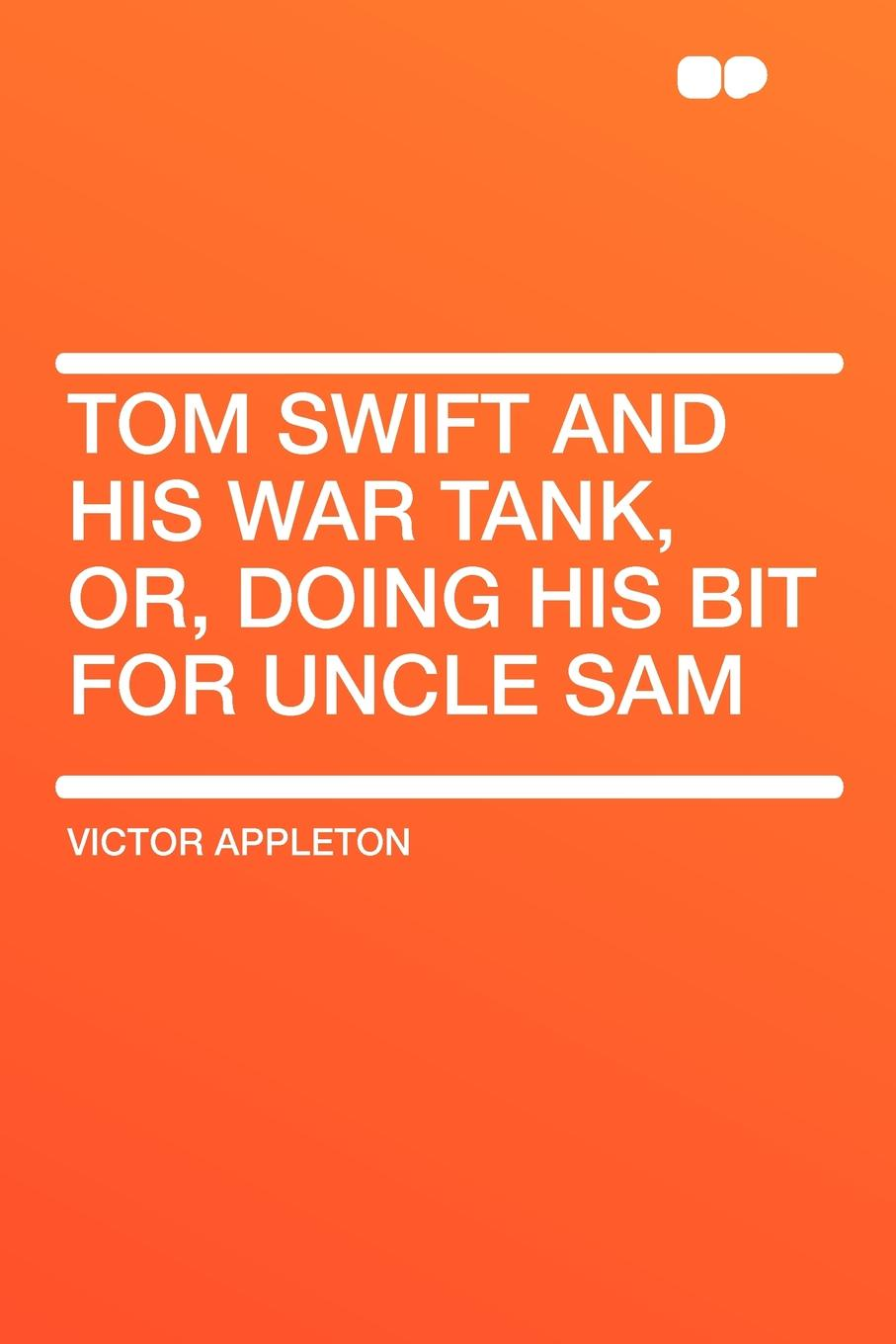 Victor II Appleton Tom Swift and His War Tank, Or, Doing His Bit for Uncle Sam pichon liz tom gates a tiny bit lucky