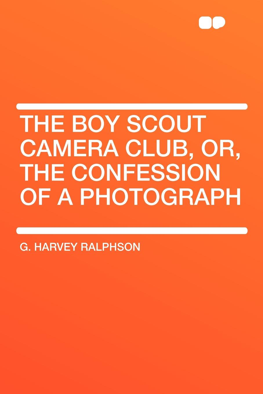 лучшая цена G. Harvey Ralphson The Boy Scout Camera Club, or, the Confession of a Photograph