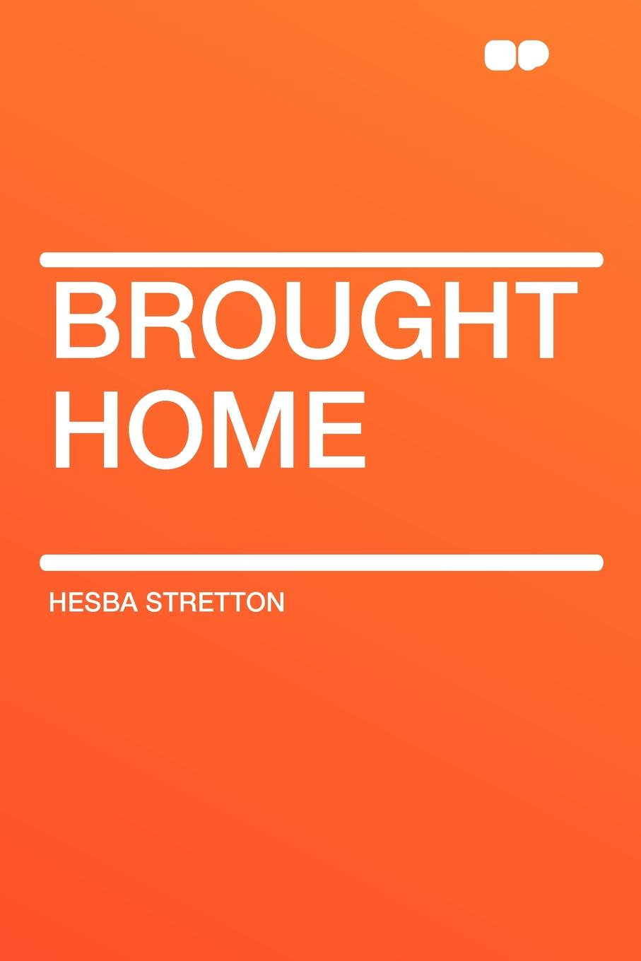 Фото - Hesba Stretton Brought Home brian stretton nudging behavioural safety