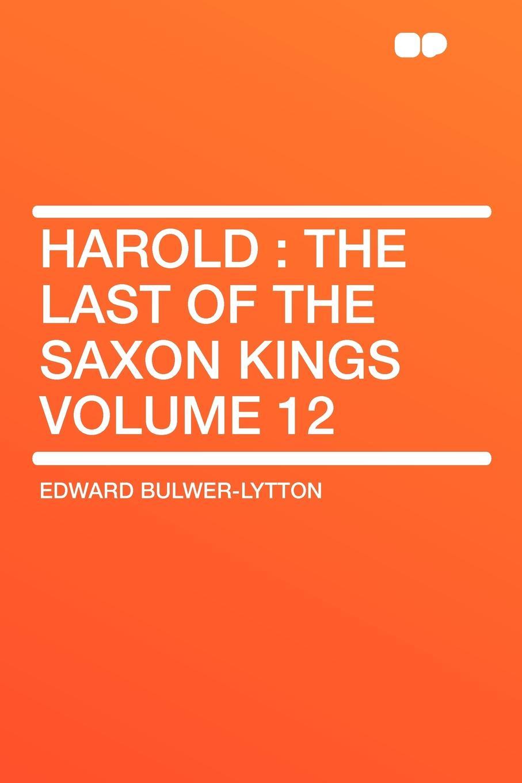 Edward Bulwer-Lytton Harold. the Last of the Saxon Kings Volume 12 saxon saxon rock the nations