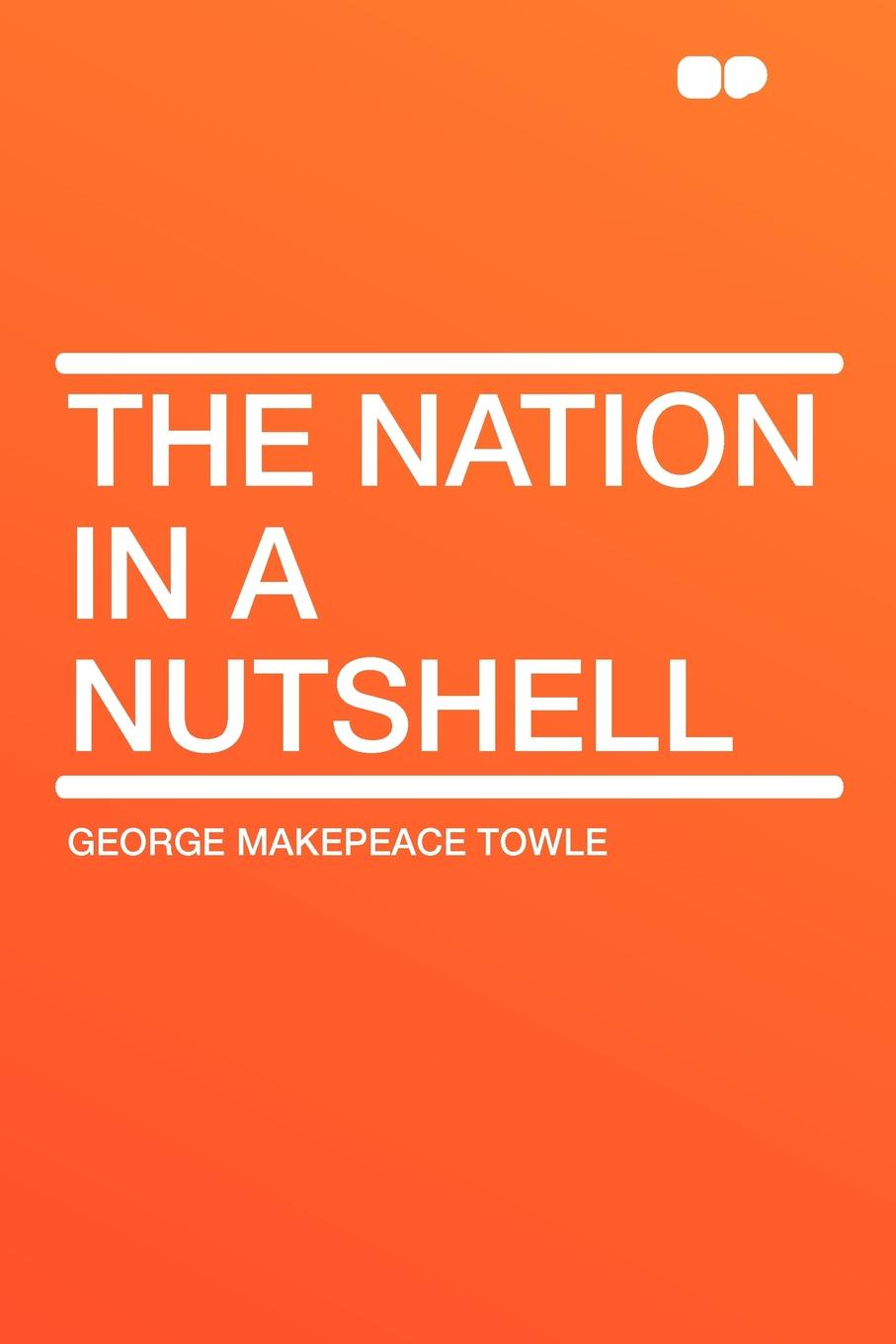 George Makepeace Towle The Nation in a Nutshell mcewan i nutshell