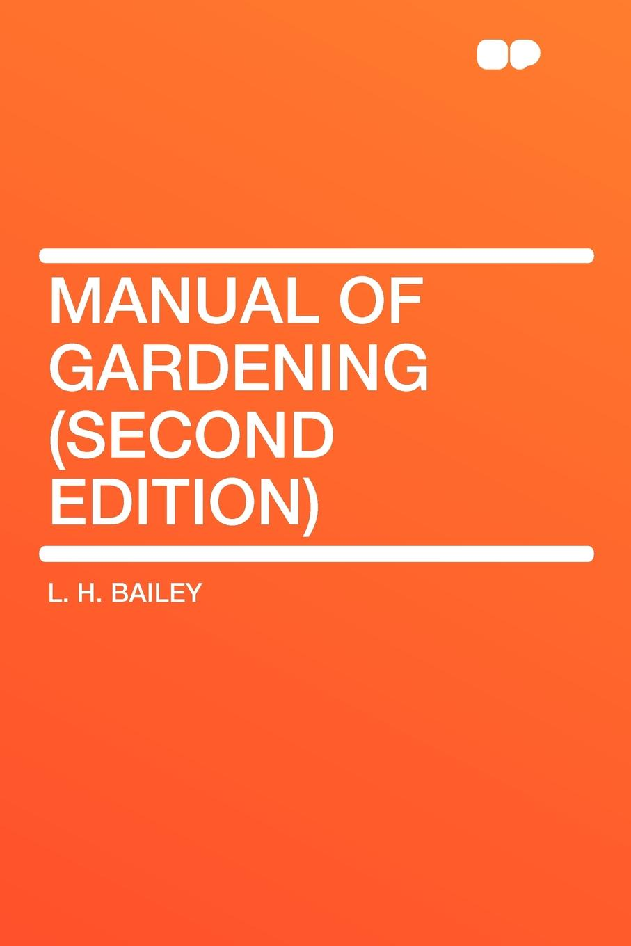 лучшая цена L. H. Bailey Manual of Gardening (Second Edition)