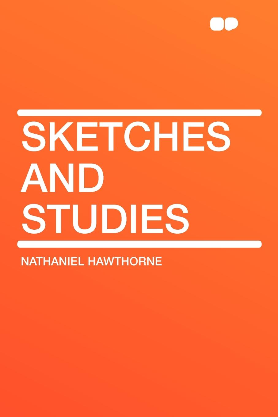 Hawthorne Nathaniel Sketches and Studies