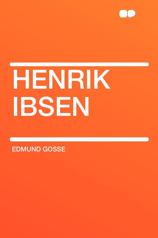 Edmund Gosse Henrik Ibsen