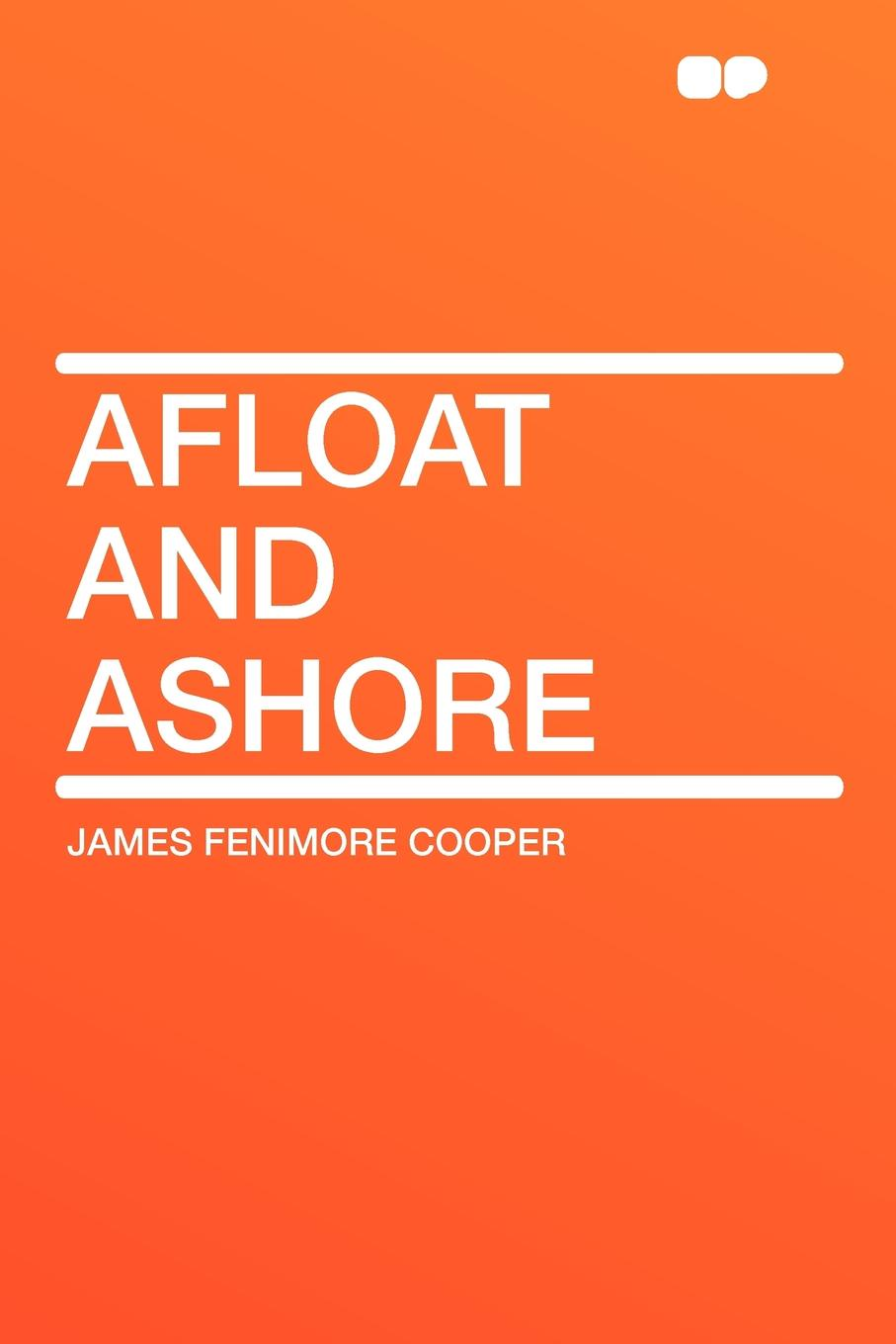 James Fenimore Cooper Afloat and Ashore cooper j afloat and ashore