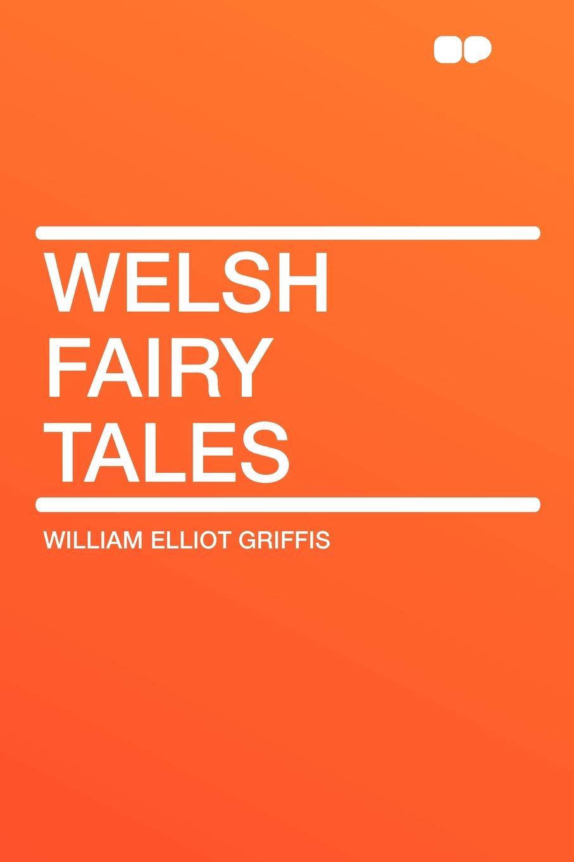 William Elliot Griffis Welsh Fairy Tales fairy tales