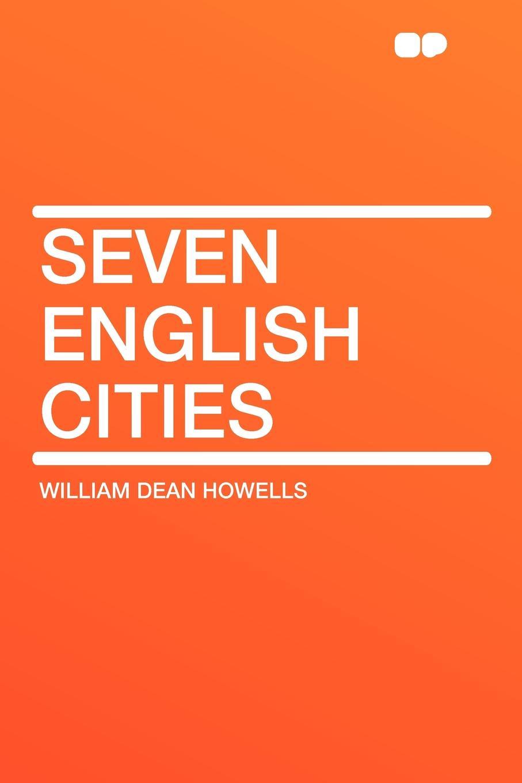 William Dean Howells Seven English Cities все цены