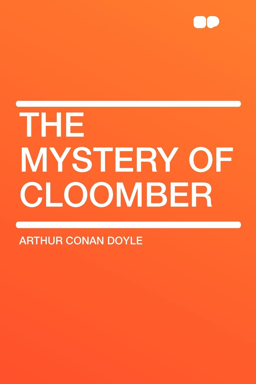 Arthur Conan Doyle The Mystery of Cloomber conan doyle a the mystery of cloomber