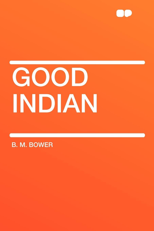 B. M. Bower Good Indian bower b m rim o the world