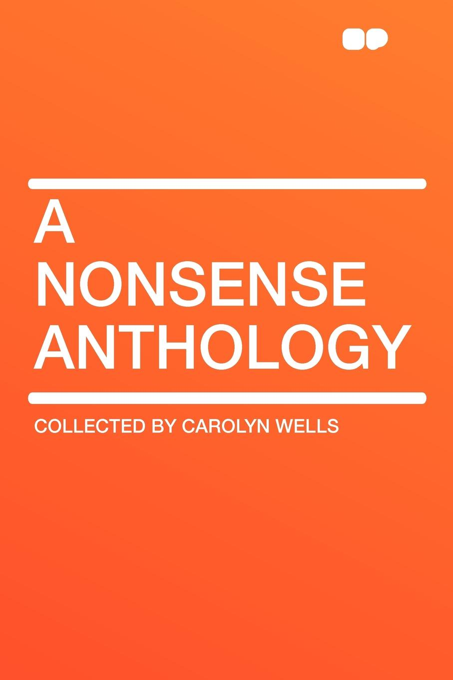 Collected by Carolyn Wells A Nonsense Anthology wells carolyn a parody anthology
