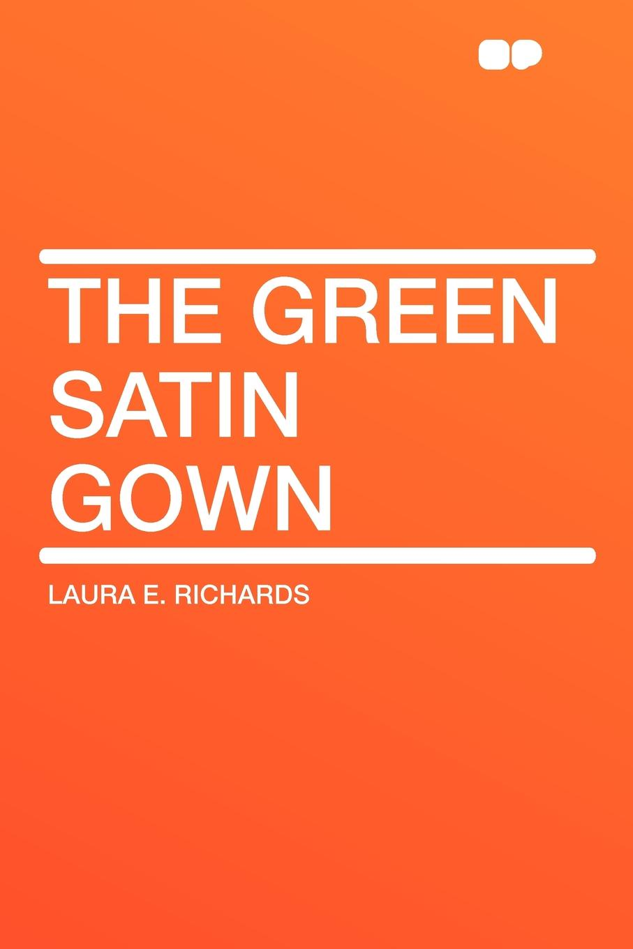 Laura E. Richards The Green Satin Gown