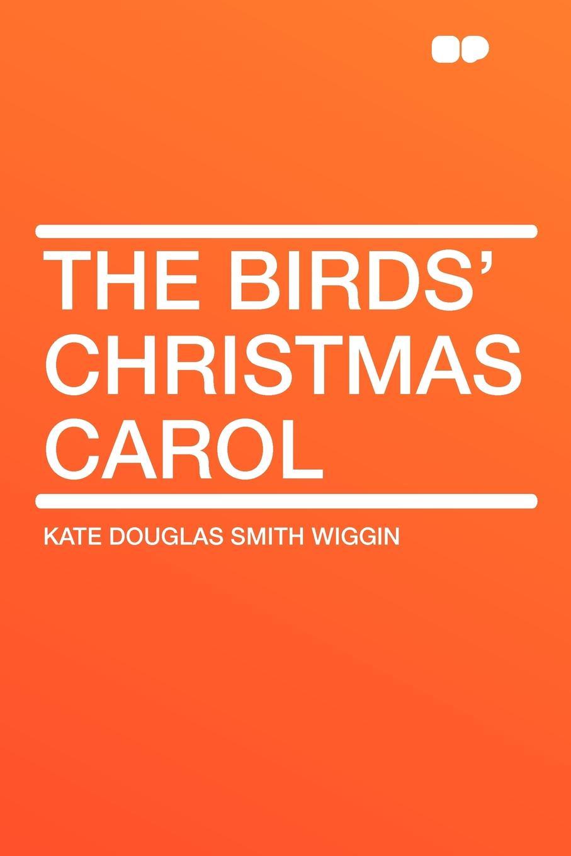 Kate Douglas Smith Wiggin The Birds' Christmas Carol carol ericson the district