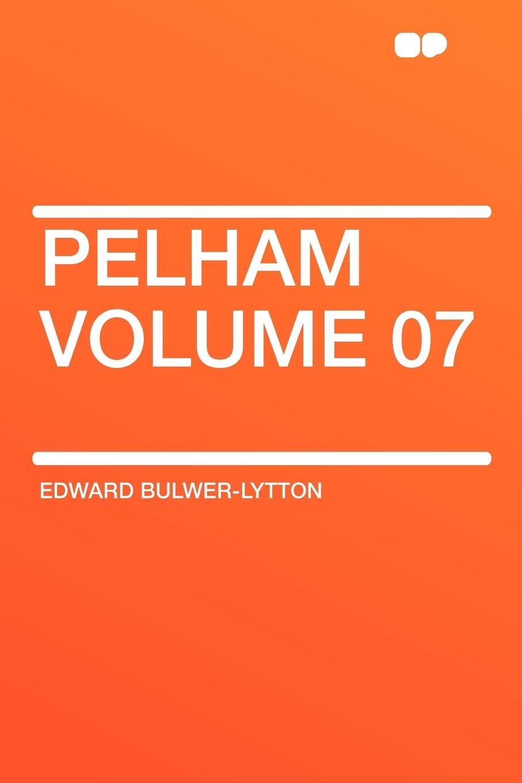 Edward Bulwer-Lytton Pelham Volume 07