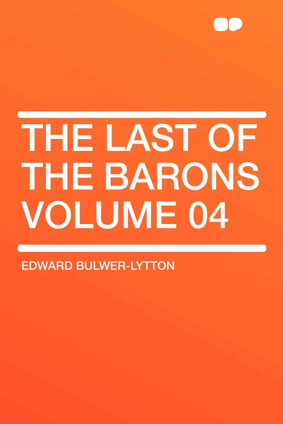 Edward Bulwer-Lytton The Last of the Barons Volume 04 edward bulwer lytton harold the last of the saxon kings volume 04