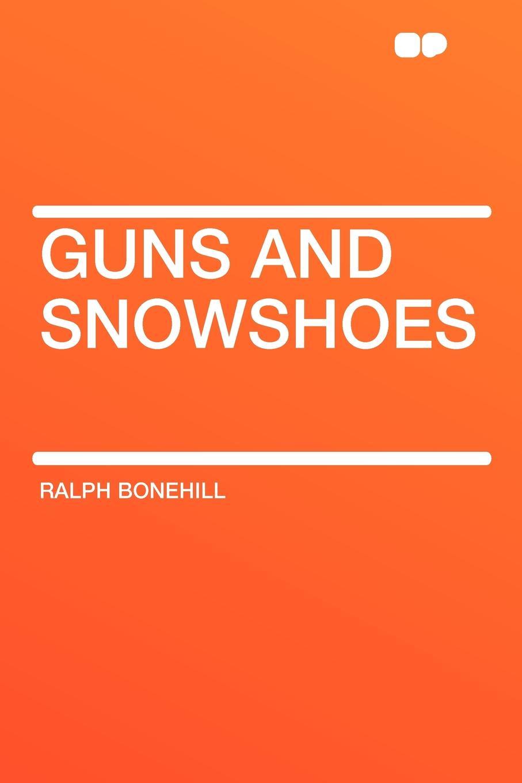 Ralph Bonehill Guns and Snowshoes