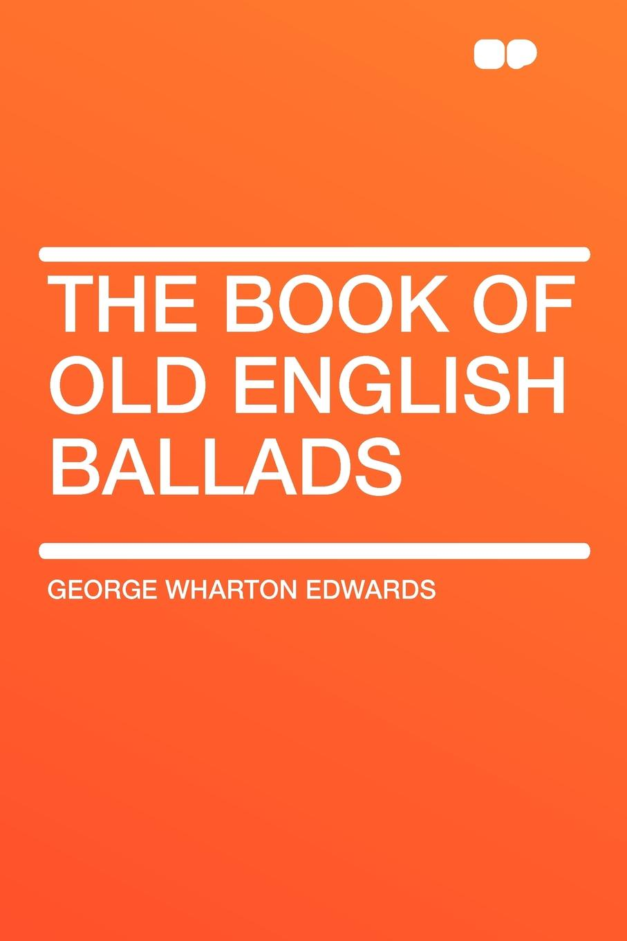 George Wharton Edwards The Book of Old English Ballads