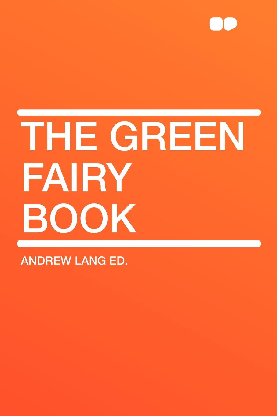 Andrew Lang Ed. The Green Fairy Book andrew lang the red fairy book