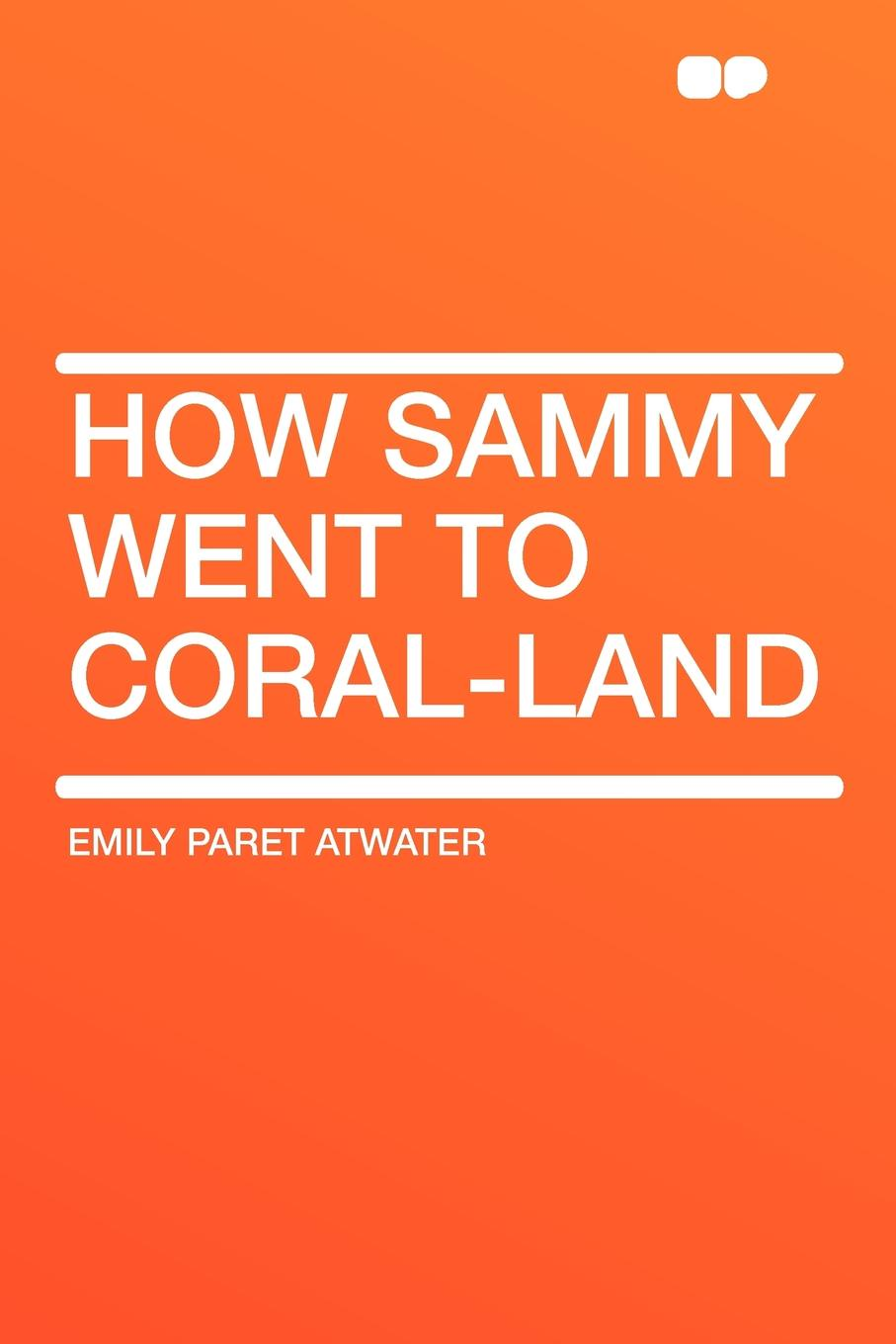 Emily Paret Atwater How Sammy Went to Coral-Land dominique paret secure connected objects