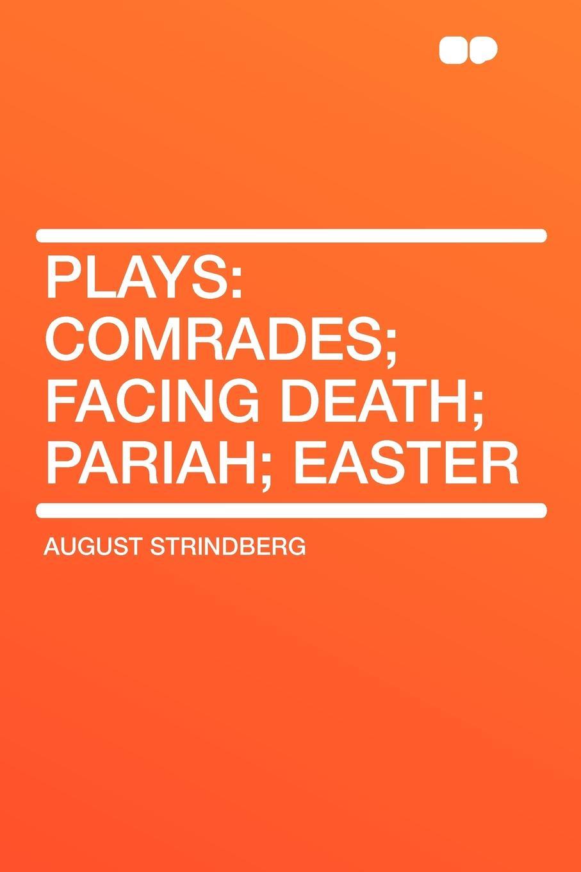 August Strindberg Plays. Comrades; Facing Death; Pariah; Easter three comrades