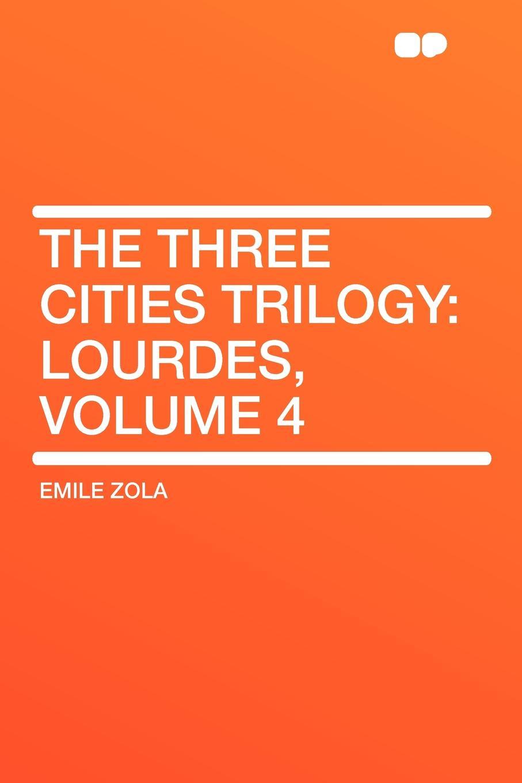 Emile Zola The Three Cities Trilogy. Lourdes, Volume 4 three man 4