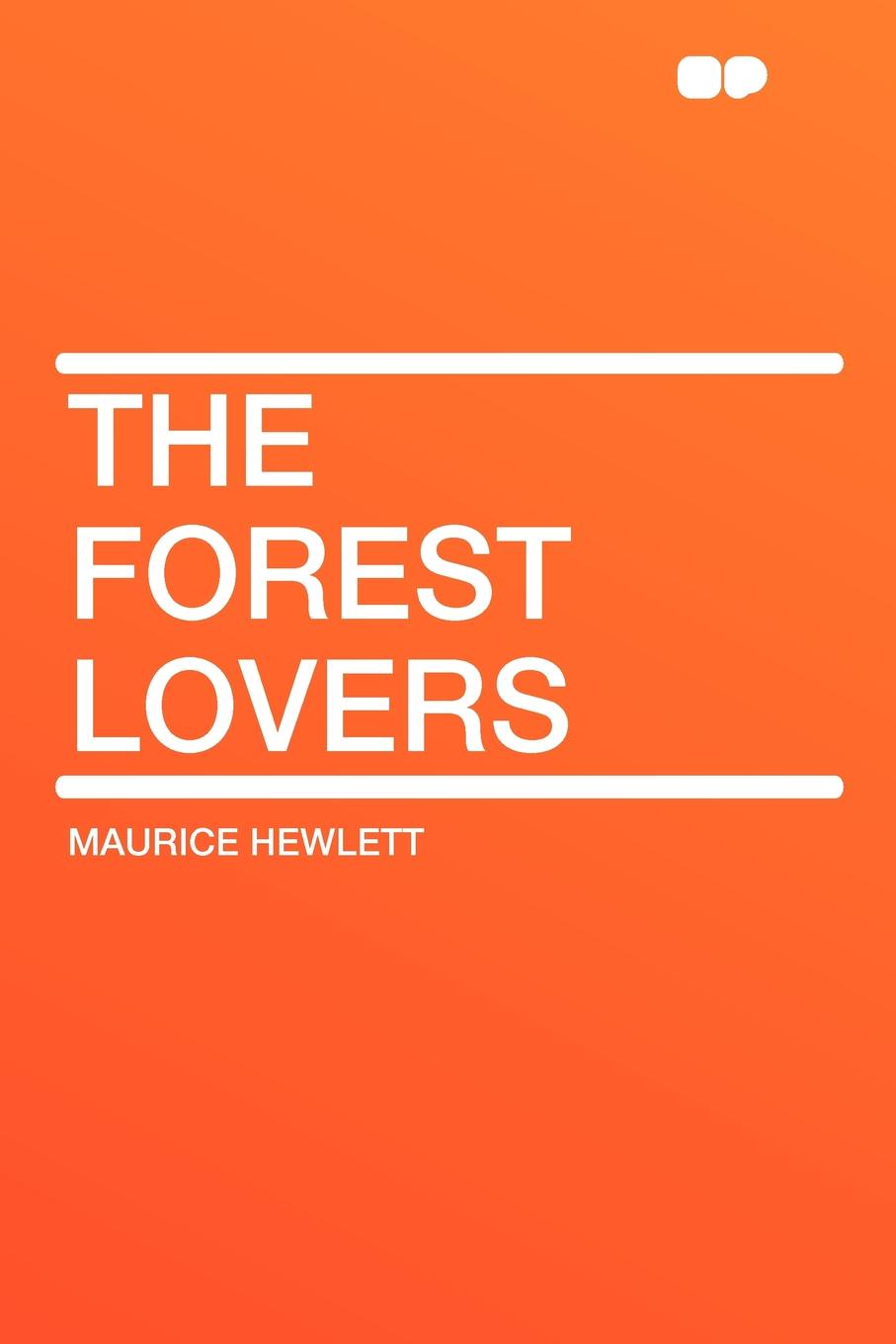 Maurice Hewlett The Forest Lovers maurice thompson rosalynde s lovers
