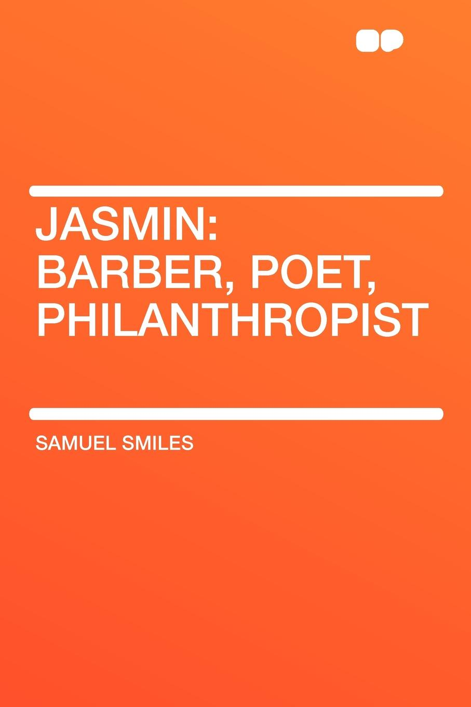 Samuel Jr. Smiles Jasmin. Barber, Poet, Philanthropist подсвечник jasmin petit