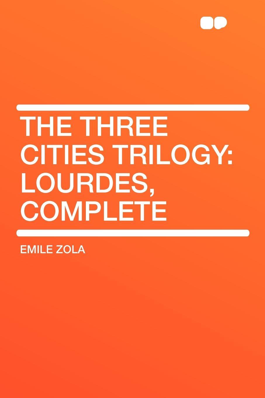 Emile Zola The Three Cities Trilogy. Lourdes, Complete цена и фото