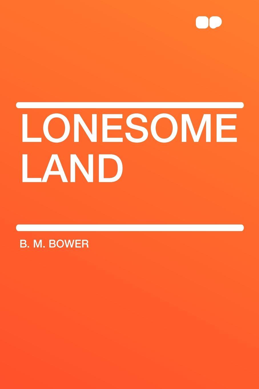 B. M. Bower Lonesome Land bower b m rim o the world