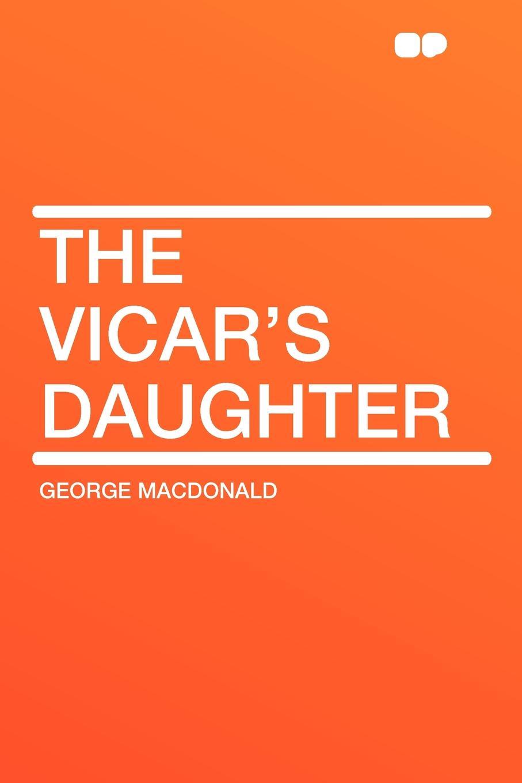 MacDonald George The Vicar's Daughter burger s daughter