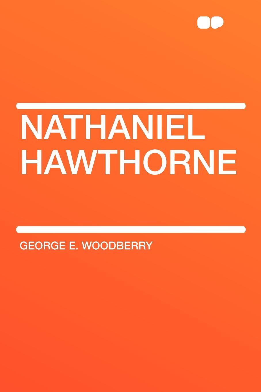 George E. Woodberry Nathaniel Hawthorne