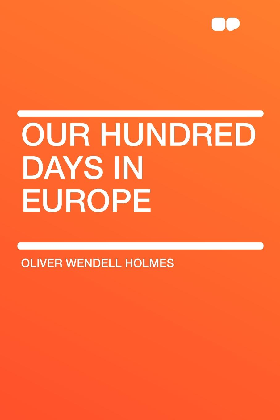 цена на Oliver Wendell Holmes Our Hundred Days in Europe