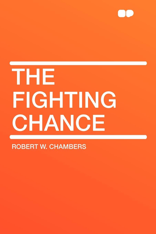 Robert W. Chambers The Fighting Chance книга the fairbairn sykes fighting knife