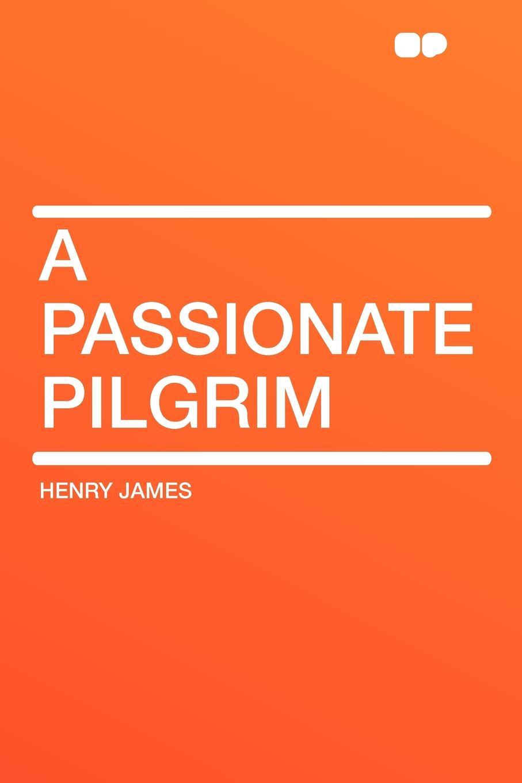 Henry James A Passionate Pilgrim passionate man