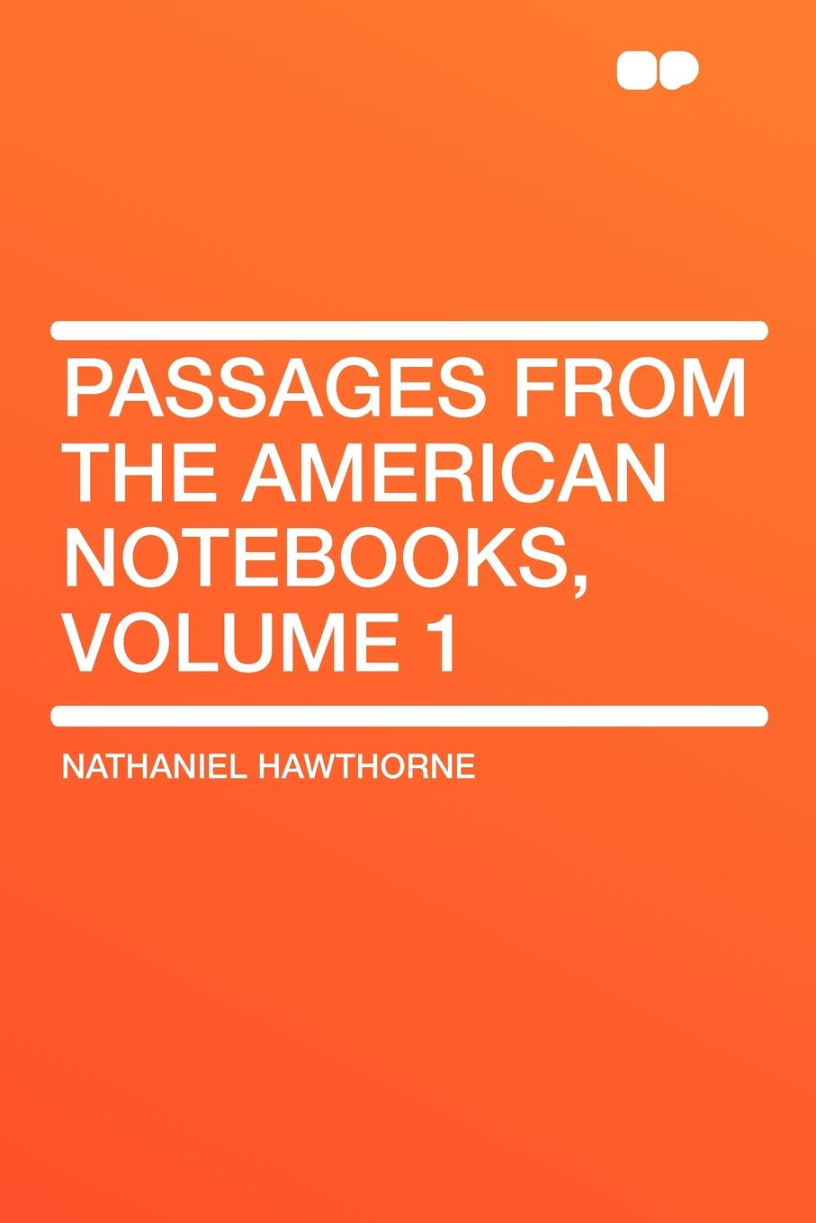 Hawthorne Nathaniel Passages from the American Notebooks, Volume 1 hawthorne nathaniel passages from the english notebooks complete