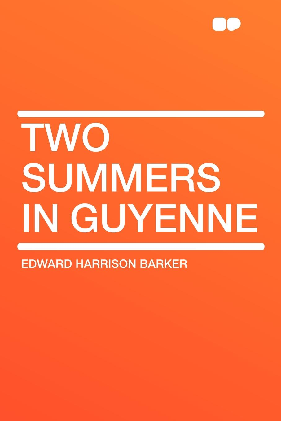 Edward Harrison Barker Two Summers in Guyenne canadian summers