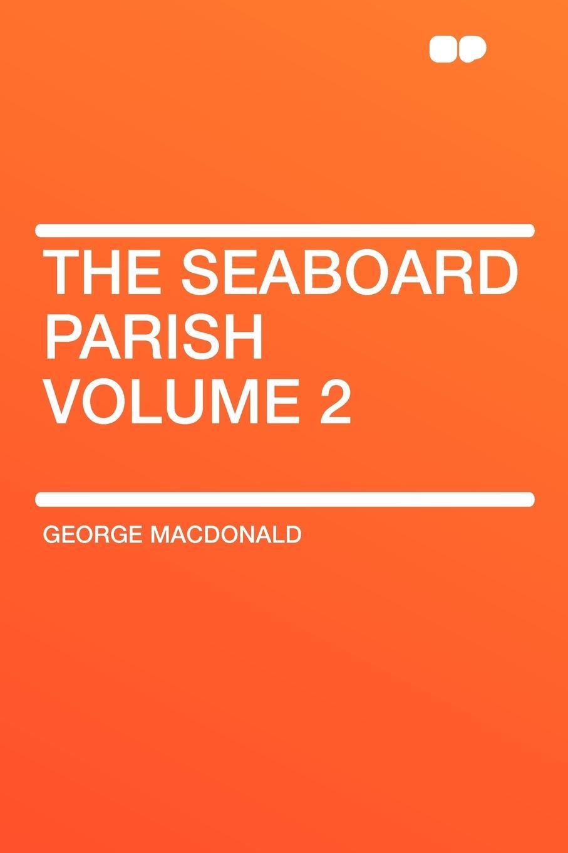Фото - MacDonald George The Seaboard Parish Volume 2 george macdonald the seaboard parish volume 1